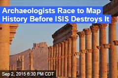 Archaeologists Race to Map History Before ISIS Destroys It