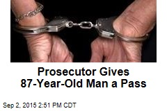 Prosecutor Gives 87-Year-Old Man a Pass