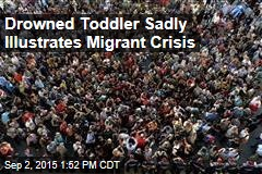 Drowned Toddler Sadly Illustrates Migrant Crisis