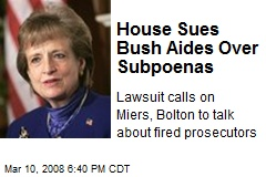 House Sues Bush Aides Over Subpoenas