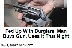 Fed Up With Burglars, Man Buys Gun, Uses It That Night