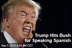 Trump Slams Bush for Speaking Spanish