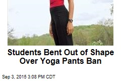 Students Bent Out of Shape Over Yoga Pants Ban