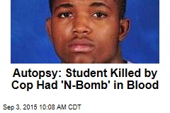 Autopsy: Student Killed by Cop Had 'N-Bomb' in Blood