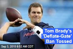 Tom Brady's 'Deflate-Gate' Ban Tossed