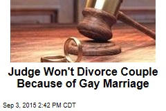 Judge Won't Divorce Couple Because of Gay Marriage