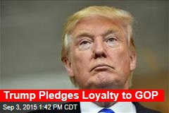 Trump Pledges Loyalty to GOP