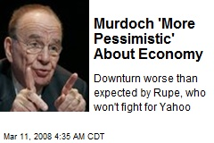 Murdoch 'More Pessimistic' About Economy