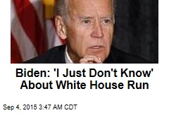 Biden: 'I Just Don't Know' About White House Run