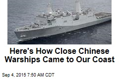 Here's How Close Chinese Warships Came to Our Coast