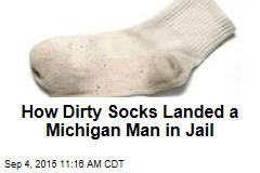 How Dirty Socks Landed a Michigan Man in Jail
