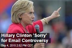 Hillary Clinton 'Sorry' for Email Controversy