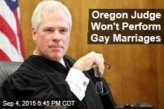 Oregon Judge Won't Perform Gay Marriages