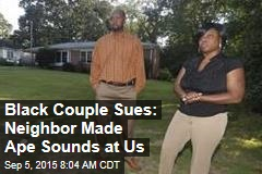Black Couple Sues: Neighbor Made Ape Sounds at Us