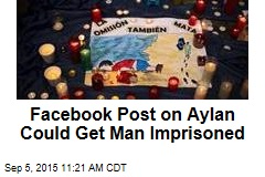 Facebook Post on Aylan Could Get Man Imprisoned
