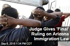 Judge Gives 'Final' Ruling on Arizona Immigration Law