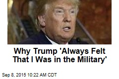 Donald Trump: I Felt Like I Was in the Military
