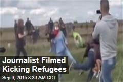 Journalist Filmed Kicking Refugees