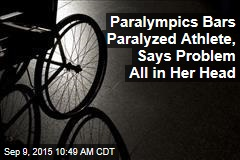 Paralympics Bars Paralyzed Athlete, Says Problem All in Her Head