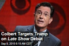 Colbert Targets Trump on Late Show Debut