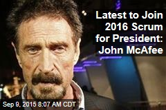 Latest to Join 2016 Scrum for President: John McAfee