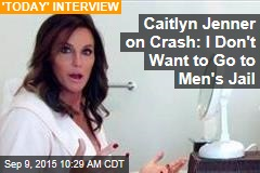 Caitlyn Jenner on Crash: I Don't Want to Go to Men's Jail