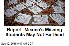 Report: Mexico's Missing Students May Not Be Dead