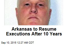 Arkansas to Resume Executions After 10 Years