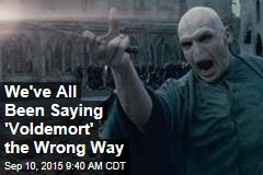 We've All Been Saying 'Voldemort' the Wrong Way