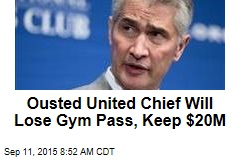 Ousted United Chief Will Lose Gym Pass, Keep $20M