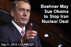 Boehner May Sue Obama to Stop Iran Nuclear Deal