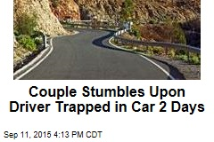 Couple Stumbles Upon Driver Trapped in Car 2 Days