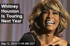 Whitney Houston Is Touring Next Year
