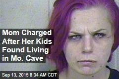 Mom Charged After Her Kids Found Living in Mo. Cave