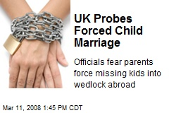 UK Probes Forced Child Marriage