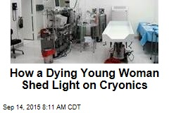 How a Dying Young Woman Shed Light on Cryonics