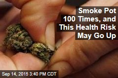 Smoke Pot 100 Times, and This Health Risk May Go Up