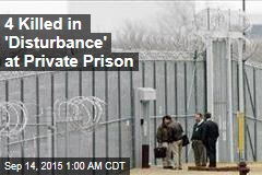 4 Killed in 'Disturbance' at Private Prison