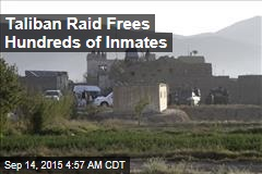 Taliban Raid Frees Hundreds of Inmates