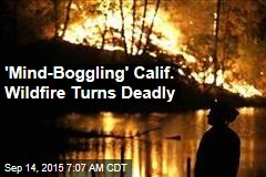 'Mind-Boggling' Calif. Wildfire Turns Deadly