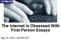 The Internet Is Obsessed With First-Person Essays