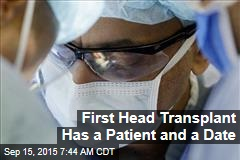 First Head Transplant Has a Patient and a Date