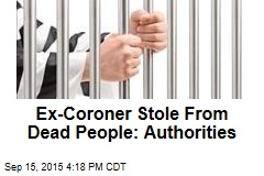 Ex-Coroner Stole From Dead People: Authorities