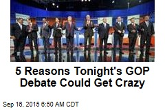5 Reasons Tonight's GOP Debate Could Get Crazy