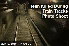 Teen Killed During Train Tracks Photo Shoot
