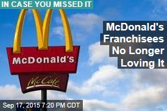 McDonald's Franchisees No Longer Loving It