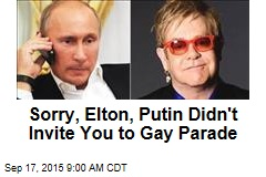 Sorry, Elton, Putin Didn't Invite You to Gay Parade