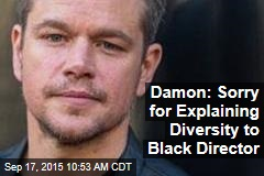 Damon: Sorry for Explaining Diversity to Black Director