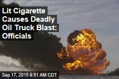 Lit Cigarette Causes Deadly Oil Truck Blast: Officials
