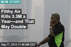 Filthy Air Kills 3.3M a Year—and That May Double